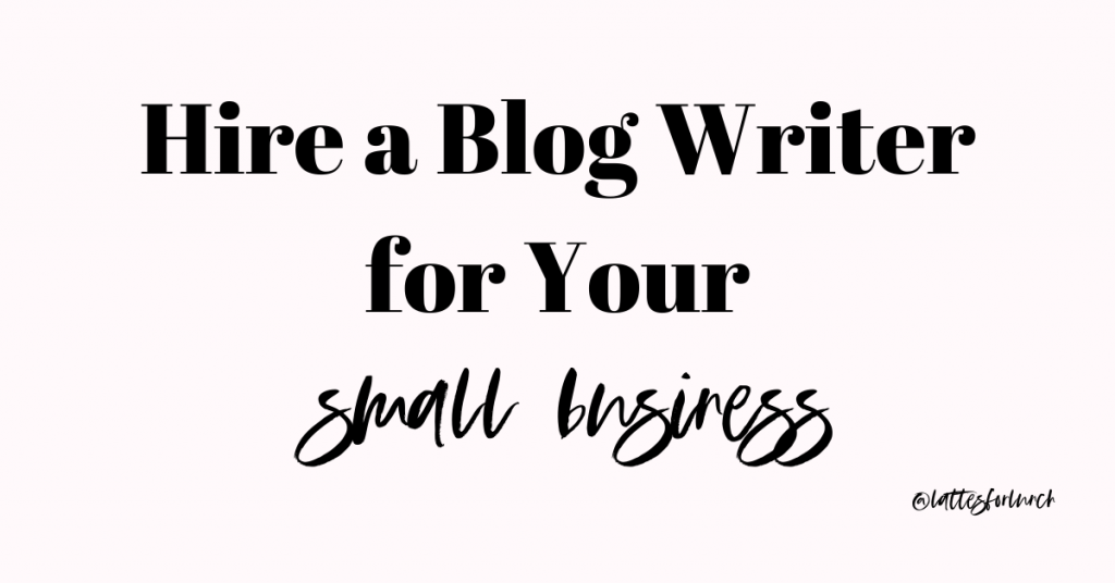 Hire a blog writer for your small business, Lattes for Lunch, Blog Writer, Blog Writing, Outsource Blogging